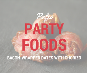 Bacon-wrapped dates with chorizo, a paleo appetizer