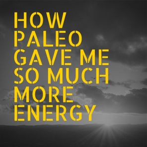 How Paleo Gave Me So Much More Energy